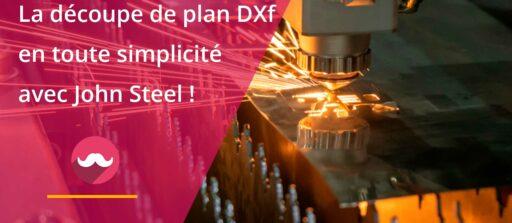 John Steel DXF, le service de découpe en ligne, + simple, + rapide